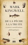 Mark Kingwell et Sophie Cardinal-Corriveau - De la pêche à la truite et autres considérations philosophiques.
