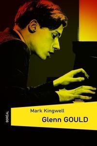 Mark Kingwell - Glenn Gould.