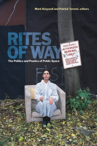 Mark Kingwell et Patrick Turmel - Rites of Way - The Politics and Poetics of Public Space.
