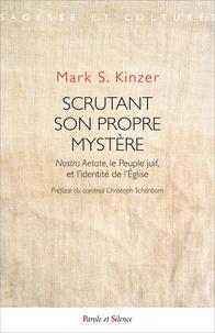 Mark Kinzer - Scrutant son propre mystère - Nostra Aetate, le peuple juif, et l'identité de l'Eglise.