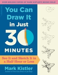 Mark Kistler - You Can Draw It in Just 30 Minutes - See It and Sketch It in a Half-Hour or Less.
