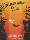 Mark Kurlansky - World Without Fish.