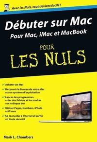 Mark L. Chambers - Débuter sur Mac pour les Nuls.