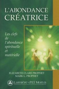 Mark-L Prophet et Elizabeth Clare Prophet - L'abondance créatrice - Les clefs de l'abondance spirituelle et matérielle.