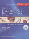Mark L. Urken - Atlas of Regional and Free Flaps for Head and Neck Reconstruction - Flap Harvest and Insetting.