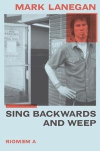 Mark Lanegan - Sing Backwards and Weep - The Sunday Times Bestseller.
