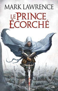 Mark Lawrence - L'Empire Brisé Tome 1 : Le prince écorché.