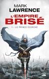Mark Lawrence - L'Empire Brisé Tome 1 : Le prince écorché.