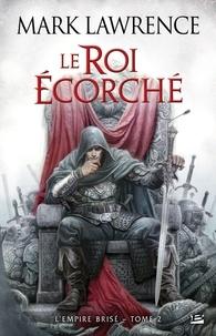 Mark Lawrence - L'Empire Brisé Tome 2 : Le roi écorché.