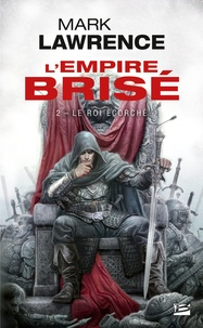 Mark Lawrence - L'Empire Brisé Tome 2 : Le Roi Ecorché.