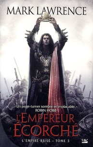 Mark Lawrence - L'Empire Brisé Tome 3 : L'empereur écorché.