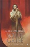 Mark Lawrence - Le livre des anciens Tome 2 : Soeur grise.