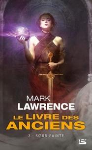 Mark Lawrence - Le livre des anciens Tome 3 : Soeur Sainte.