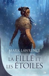 Mark Lawrence - Le Livre des glaces Tome 1 : La Fille et les étoiles.