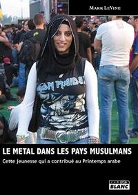 Mark LeVine - Le metal dans les pays musulmans - Cette jeunesse qui a contribué au Printemps arabe.