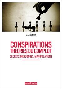 Mark Lewis - Conspirations, théories du complot.
