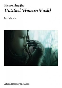 Mark Lewis - Pierre Huyghe Untitled (Human Mask) /anglais.