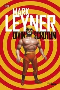 Mark Leyner - Divin scrotum.