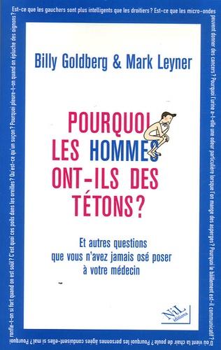 Mark Leyner et Bil Goldberg - Pourquoi les hommes ont-ils des tétons ? - ...Et autres questions que vous n'avez jamais osé poser à votre médecin.