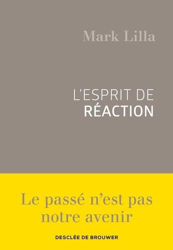 Mark Lilla - L'esprit de réaction.