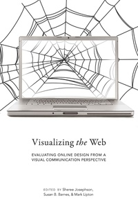 Mark Lipton et Sheree Josephson - Visualizing the Web - Evaluating Online Design from a Visual Communication Perspective.