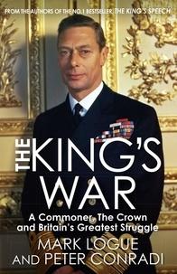 Mark Logue et Peter Conradi - The King's War.
