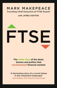 Mark Makepeace et James Ashton - FTSE - The inside story of the deals, dramas and politics that revolutionized financial markets.