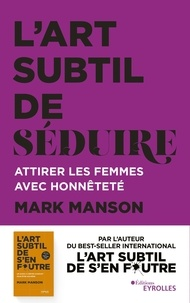 Examen ebook en ligne L'art subtil de séduire  - Attirer les femmes avec honnêteté par Mark Manson PDB 9782212572094 (Litterature Francaise)