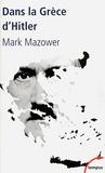 Mark Mazower - Dans la Grèce d'Hitler - 1941-1944.
