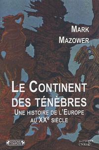 Mark Mazower - Le Continent des ténèbres - Une histoire de l'Europe au XXe siècle.