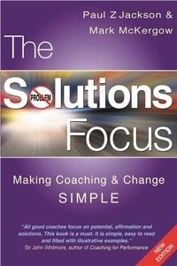 Mark McKergow et Paul Z. Jackson - The Solutions Focus - Making Coaching and Change SIMPLE.