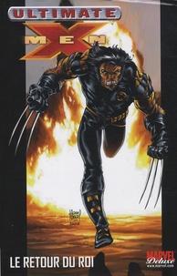 Mark Millar et Adam Kubert - Ultimate X-Men Tome 3 : Les Ultimates contre les Ultimate X-Men, Le retour du roi.