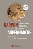 Mark Nelissen - Darwin au supermarché - Comment l'évolution influence nos comportements quotidiens.