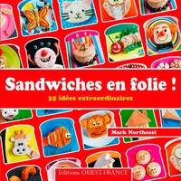 Mark Northeast - Sandwiches en folie ! - 35 idées extraordinaires.