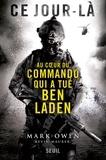 Mark Owen - Ce jour-là - Au coeur du commando qui a tué Ben Laden.