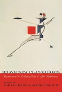 Mark Pegrum et Joe Lockard - Brave New Classrooms - Democratic Education and the Internet.