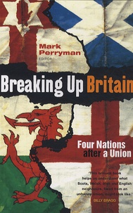 Mark Perryman - Breaking Up Britain - Four Nations After a Union.
