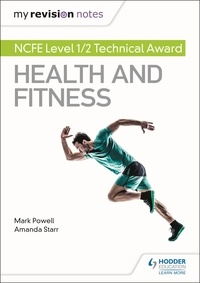 Mark Powell et Amanda Starr - My Revision Notes: NCFE Level 1/2 Technical Award in Health and Fitness.