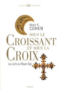 Mark R. Cohen - Sous le Croissant et sous la Croix - Les Juifs au Moyen Age.