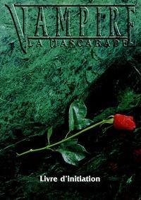 Mark Rein Hagen - Vampire : la Mascarade - Livre d'initiation.