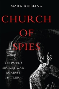 Mark Riebling - Church of Spies - The Pope's Secret War Against Hitler.