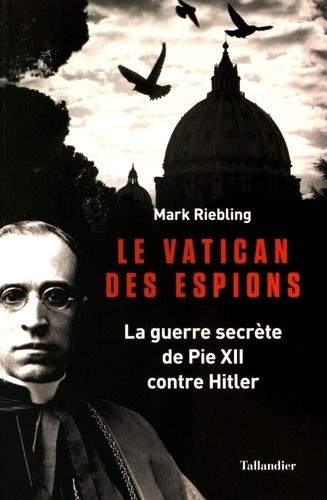 Le vatican des espions. La guerre secrète de Pie XII contre Hitler
