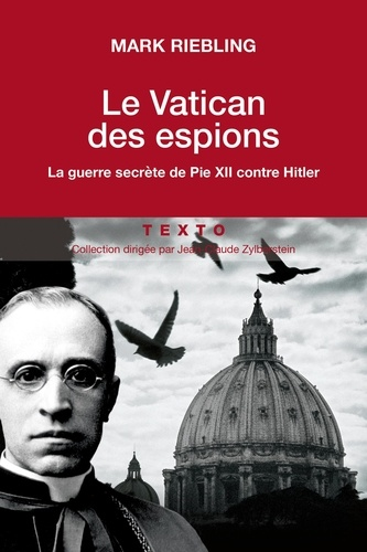 Mark Riebling - Le vatican des espions - La guerre secrète de Pie XII contre Hitler.
