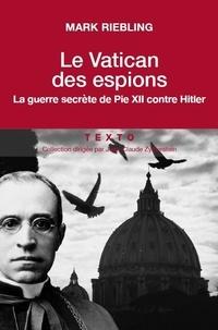 Le Vatican des espions- La guerre secrète de Pie XII contre Hitler - Mark Riebling |