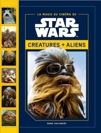 La magie des films Star Wars- Créatures + aliens - Mark Salisbury |