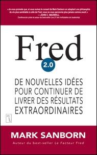 Mark Sanborn - Fred 2.0 - De nouvelles idées pour continuer de livrer des résultats extraordinaires.