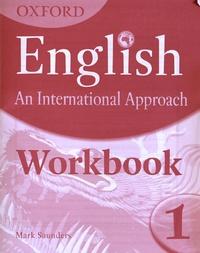 Mark Saunders - Oxford English : an International Approach - Workbook 1.