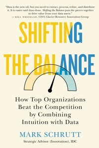 Mark Schrutt - Shifting the Balance - How Top Organizations Beat the Competition by Combining Intuition with Data.