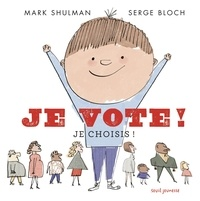 Mark Shulman et Serge Bloch - Je vote ! - Je choisis.