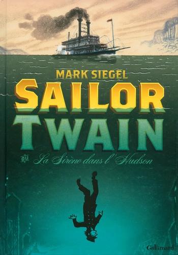 Sailor Twain. Ou La Sirène dans l'Hudson